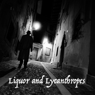 Liquor and Lycanthropes