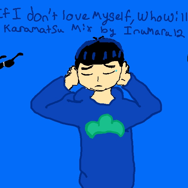 """If I Don't Love Myself, Who Will?"": A Karamatsu Mix"