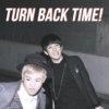 turn back time!