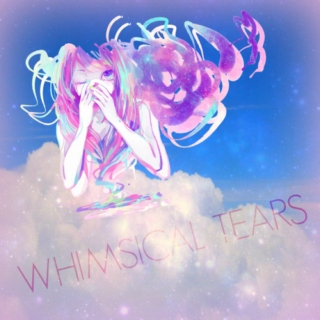 ✦ Whimsical Tears ✦