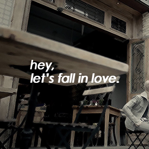 HEY, LET'S FALL IN LOVE.