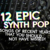12 epic Synth Pop songs of recent years that you should not have missed!