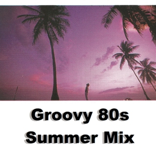 Groovy 80s Summer Mix