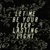 Let Me Be Your Everlasting Light