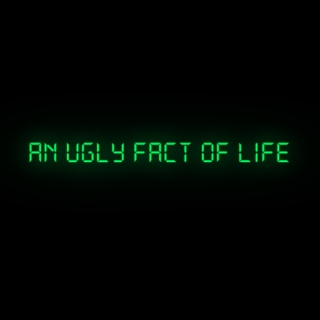 an ugly fact of life
