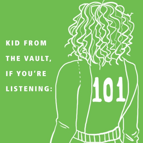 Kid from the vault, if you're listening: