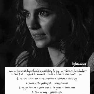 even on the worst day there's a possibility for joy - a tribute to kate beckett