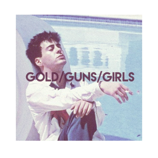 GOLD/GUNS/GIRLS