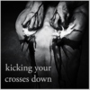 kicking your crosses down