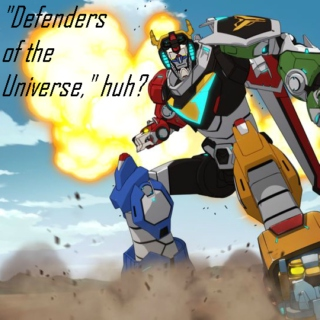 """""""Defenders of the Universe,"""" huh?"""