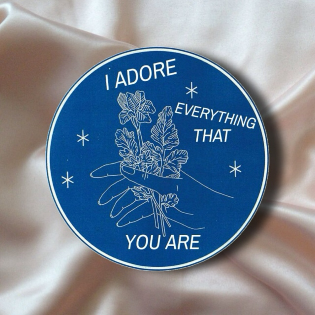 i adore everything that you are!