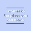 i wanna be the place you call home