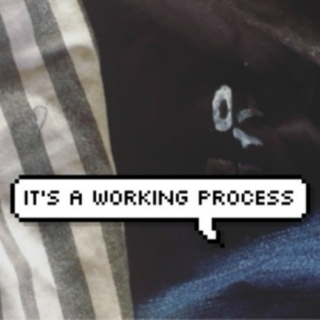 It's a working process