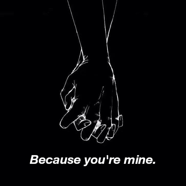 Because you're mine.