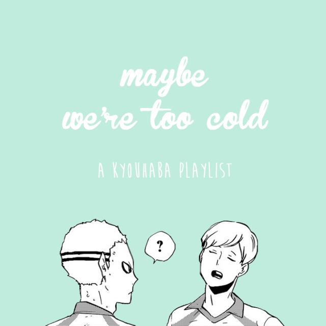 maybe we're too cold