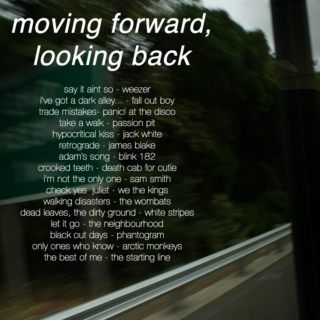 moving forward, looking back