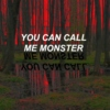 you can call me monster