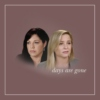 days are gone - callie/arizona