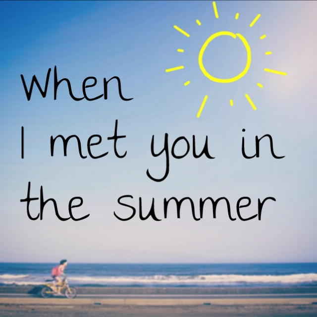 When I met you in the summer