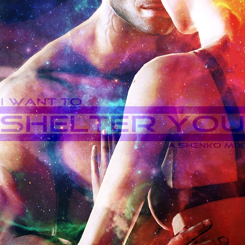 i want to [shelter you]