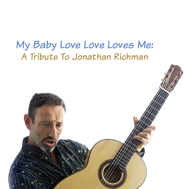 My Baby Love Love Loves Me: A Tribute To Jonathan Richman