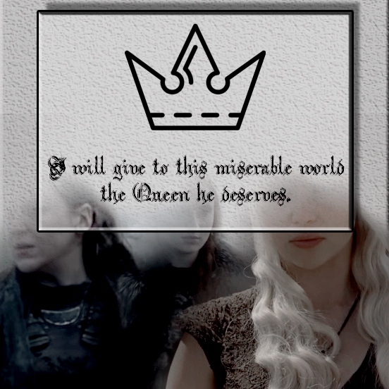 [...] I will give to this miserable world, the Queen he deserves.