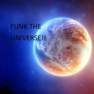 FUNK THE UNIVERSE!!