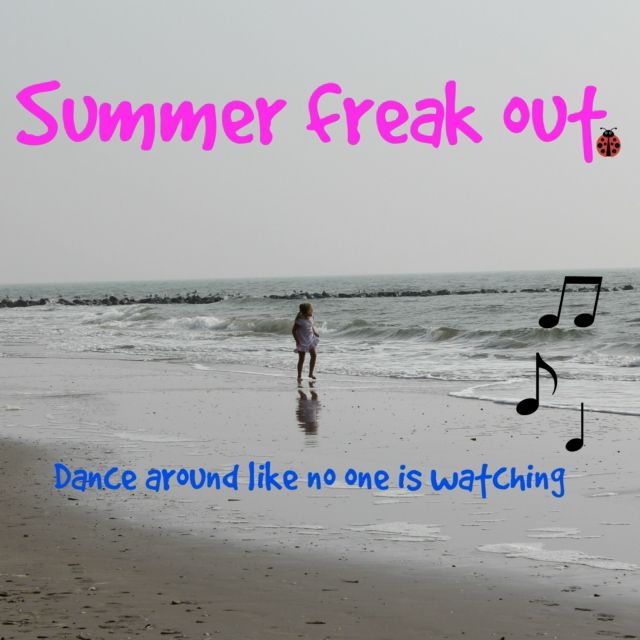 Summer freak out