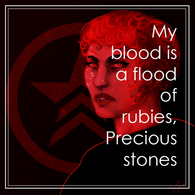 ;My blood is a flood of rubies, Precious stones;