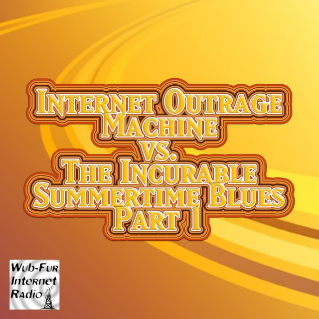 Internet Outrage Machine vs. the Incurable Summertime Blues, Pt. 1