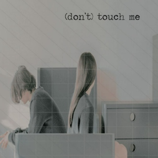 (DON'T) TOUCH ME