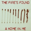 The Fire's Found a Home in Me