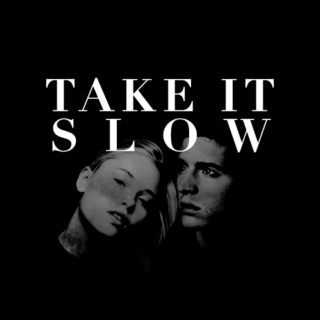 take it slow