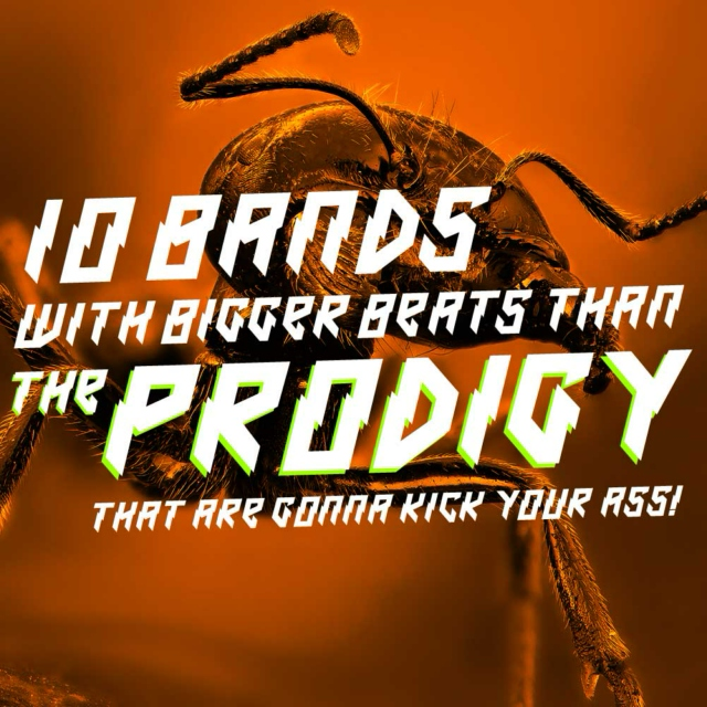 10 bands with bigger beats than 'The Prodigy' that are gonna kick your ass!