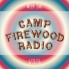 Camp Firewood Radio // Week 1 // 6/28/16