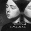 MY MIND REBELS AT STAGNATION