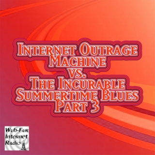 Internet Outrage Machine vs. the Incurable Summertime Blues, Pt. 3