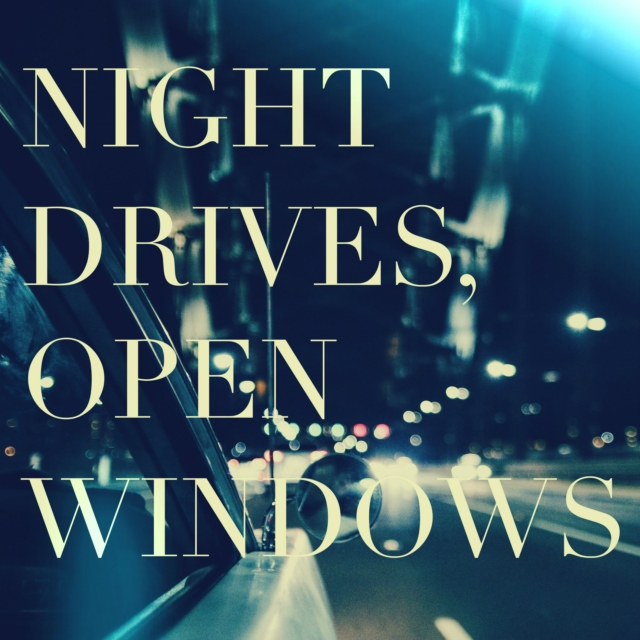 night drives, open windows
