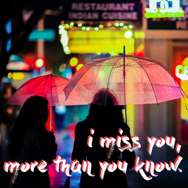 i miss you, more than you know.