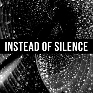 instead of silence