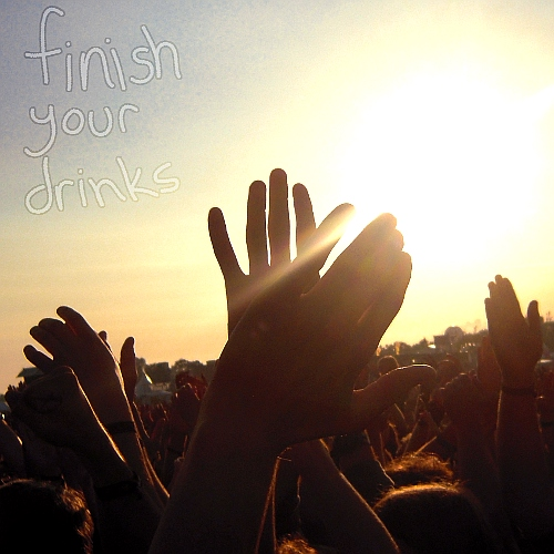 finish your drinks