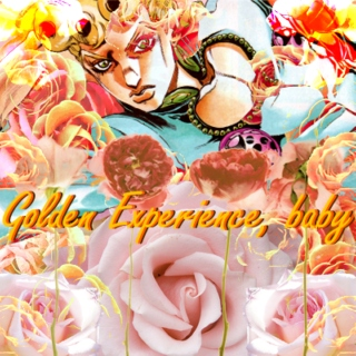 ❀✩Golden Experience, baby✩❀