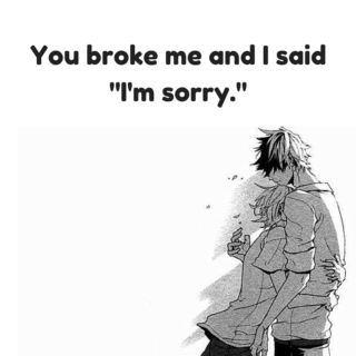 "You broke me and I said ""I'm sorry."""