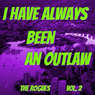 I Have Always Been An Outlaw - The Rogues, vol.2