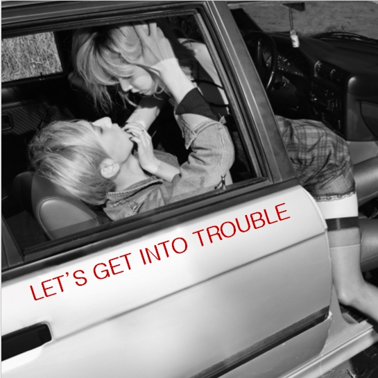 let's get into trouble