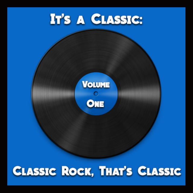 It's a Classic: Classic Rock, That's Classic: Volume One