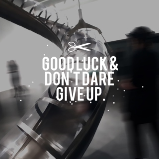 good luck & don't dare give up