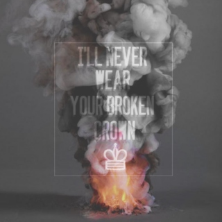 I'LL NEVER WEAR YOUR BROKEN CROWN