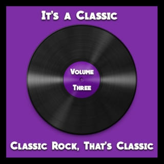 It's a Classic: Classic Rock, That's Classic: Volume Three