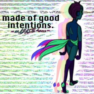 made of good intentions.